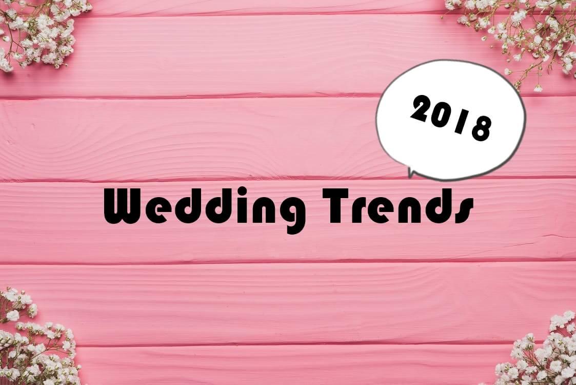 เทรนด์งานแต่งงานปี 2018 สุดเริ่ด ทำตามได้ตลอดทั้งปี